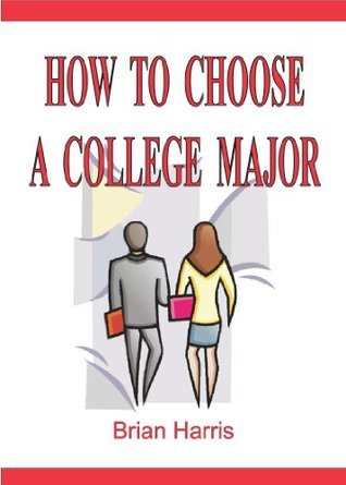 How To Choose A College Major: Including a Career Aptitude Test that shows which college major best relates to your interests and abilities  by  Brian    Harris