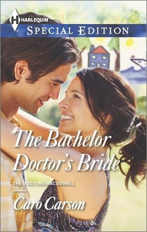 The Bachelor Doctors Bride (Doctors MacDowell, #3) Caro Carson