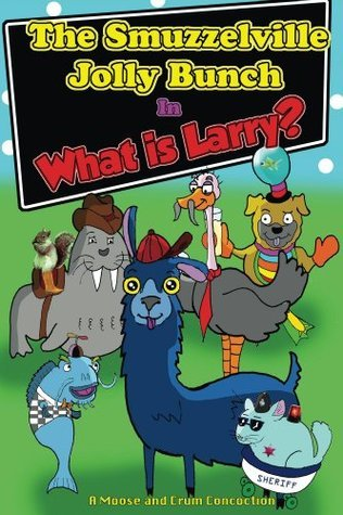 The Smuzzelville Jolly Bunch: What is Larry?  by  Nick Moose