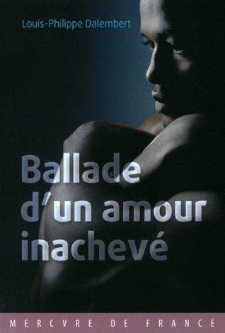 Ballade dun amour inachevé Louis-Philippe Dalembert