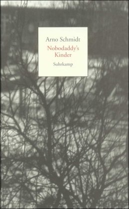 Nobodaddys Kinder: Eine Trilogie. Aus dem Leben eines Fauns. Brands Haide. Schwarze Spiegel Arno Schmidt