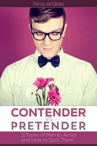 Contender vs. Pretender: 11 Types of Men to Avoid and How to Spot Them  by  Nina Andres