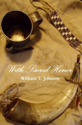 With Sacred Honor Chapters 1-4 William T. Johnson