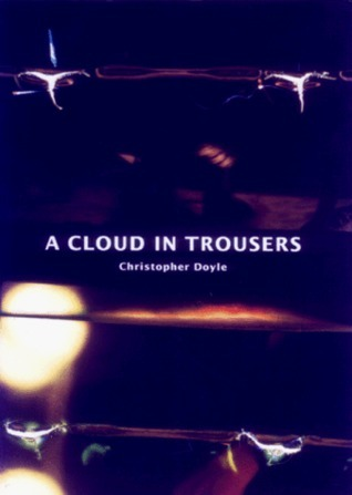 Cloud in Trousers Christopher Doyle