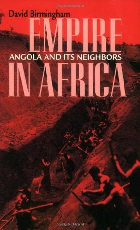 Empire in Africa: Angola and Its Neighbors  by  David Birmingham