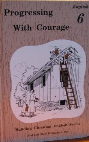 Progressing with Courage (Building Christian English Series, English 6)  by  Rod and Staff Publishers