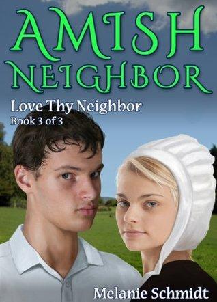 Love Thy Neighbor (Amish Neighbor #3) Melanie  Schmidt