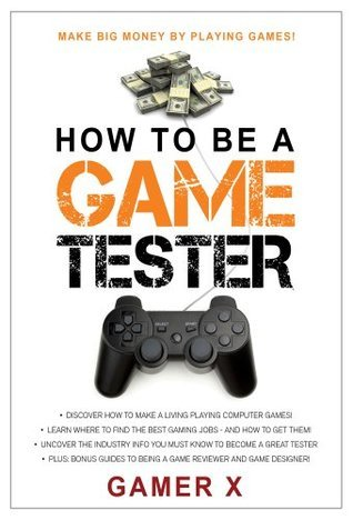How to Be a Game Tester: Make Big Money Playing Games! Gamer X