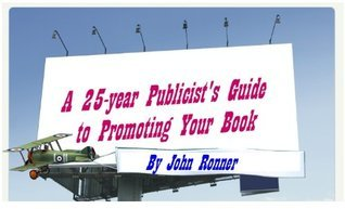 A 25-year Publicists Guide to Promoting Your Book John Ronner