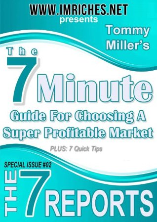 The 7 Minute Guide For Choosing A Super Profitable Market (The 7 Reports) Tommy Miller