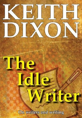 The Idle Writer  by  Keith   Dixon