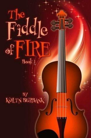 The Fiddle of Fire, Book One Koltn Burbank