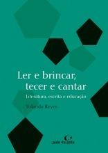 Ler e brincar, tecer e cantar: Literatura, escrita e educação  by  Yolanda Reyes