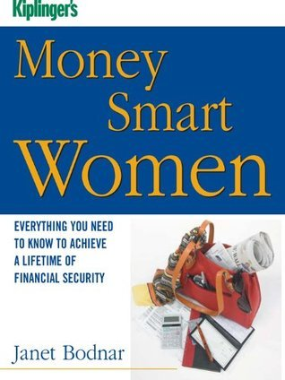 Kiplingers Money Smart Women: Everything You Need to Know to Acheive a Lifetime of Financial Security  by  Janet Bodnar