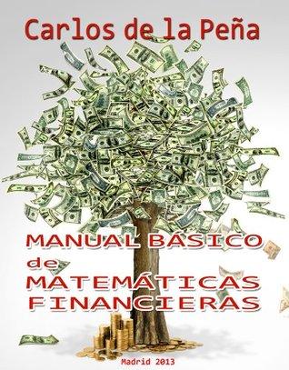 MANUAL BÁSICO DE MATEMÁTICAS FINANCIERAS  by  Carlos Jesús Sánchez de la Peña