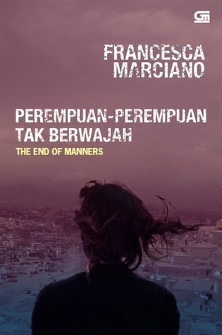 The End of Manners - Perempuan-Perempuan Tak Berwajah Francesca Marciano