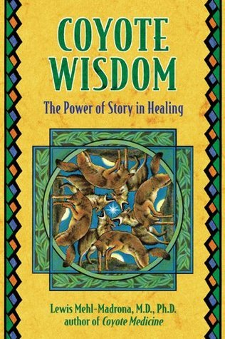 Coyote Wisdom: The Power of Story in Healing Lewis Mehl-Madrona
