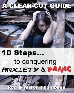 10 Steps to Conquering Anxiety and Panic  by  Alison Thompson