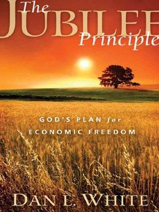 The Jubilee Principle: Gods Plan for Economic Freedom  by  Dan L. White