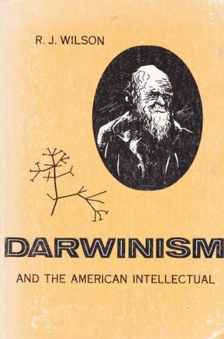 DARWINISM AND THE AMERICAN INTELLECTUAL: A Book of Readings.  by  ed. R.J. Wilson