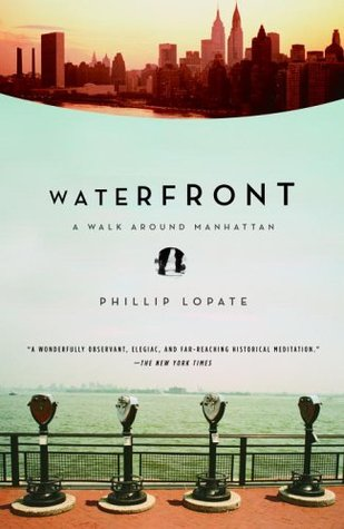 Waterfront: A Walk Around Manhattan Phillip Lopate