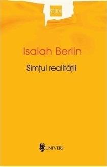 Simţul realităţii: studii asupra ideilor și istoriei acestora Isaiah Berlin