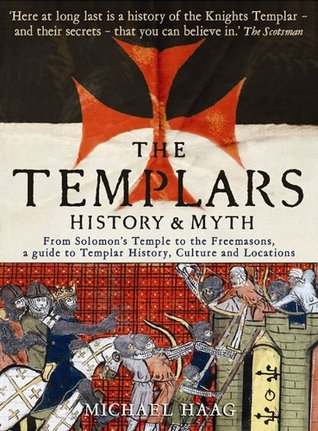 Templars: History and Myth: From Solomons Temple to the Freemasons Michael Haag