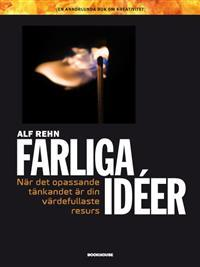 Farliga idéer. När det opassande är din värdefullaste insats. Alf Rehn