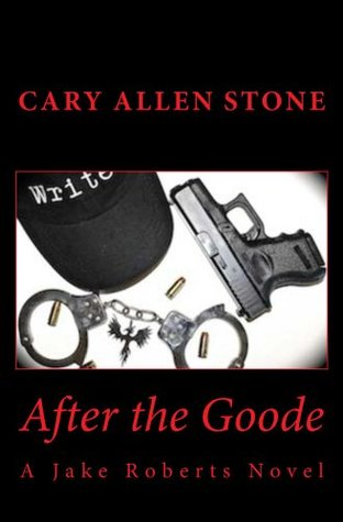 After the Goode (Jake Roberts Novel)  by  Cary Allen Stone