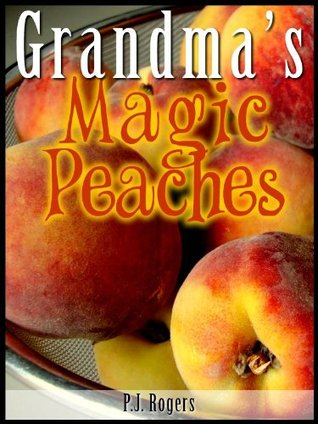 Grandmas Magic Peaches P.J. Rogers
