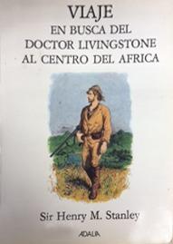Viaje en busca del Doctor Livingstone al centro del África  by  Henry Morton Stanley