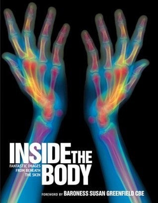Inside the Body: Fantastic Images from Beneath the Skin  by  Science Photo Library