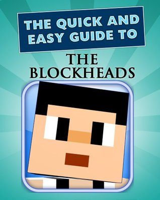 Blockheads: The Ultimate Game Guide (Cheats, Walkthrough, Secrets)  by  Phoenix Applications