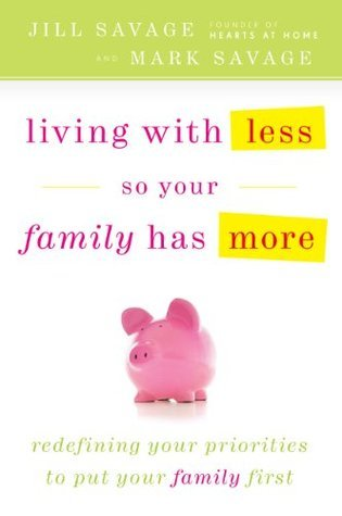 Living With Less So Your Family Has More  by  Jill Savage