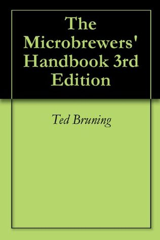 The Microbrewers Handbook 3rd Edition  by  Ted Bruning