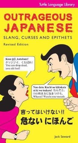 Outrageous Japanese: Slang, Curses and Epithets (Japanese Phrasebook) (Tuttle Language Library) Jack Seward
