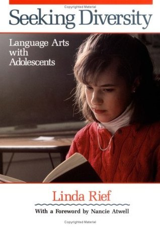 Seeking Diversity: Language Arts with Adolescents Linda Rief