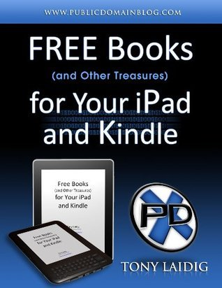 Free Books (and Other Treasures) for Your iPad and Kindle Tony Laidig