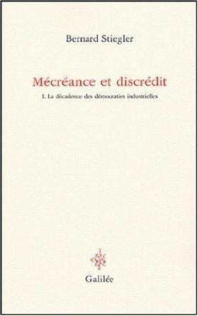 Mécréance Et Discrédit:  Tome 1, La Décadence Des Démocraties Industrielles Bernard Stiegler