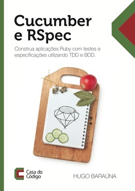 Cucumber e RSpec: Construa aplicações Ruby com testes e especificações  by  Hugo Baraúna