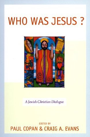 Who Was Jesus?: A Jewish-Christian Dialogue  by  Paul Copan
