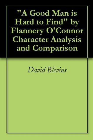 A Good Man is Hard to Find (Annotated) Character Analysis and Comparison Essay David Blevins