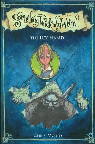 The Icy Hand (Something Wickedly Weird #2)  by  Chris Mould
