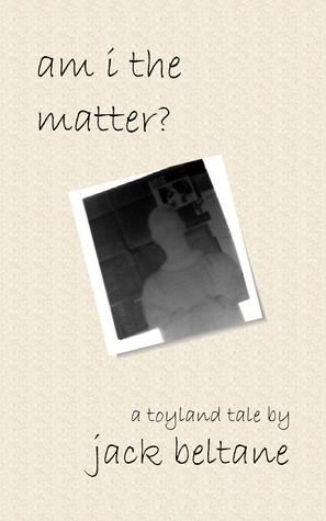 Am I The Matter?  (The Toyland Tales, #1)  by  Jack Beltane