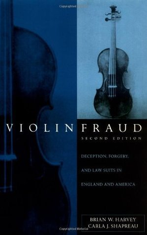 Violin Fraud: Deception, Forgery, Theft, and Lawsuits in England and America  by  Brian W. Harvey