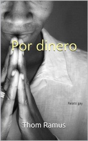 Por dinero: Relato gay  by  Thom Ramus