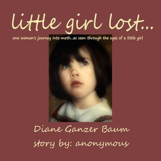 little girl lost: one womans journey into meth--as seen through the eyes of a little girl Diane Ganzer Baum