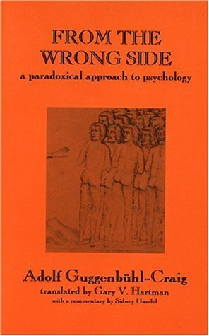 From the Wrong Side: A Paradoxical Approach to Psychology  by  Adolf Guggenbuhl