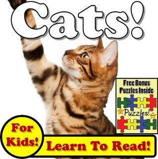 Cats! Learn About Cats While Learning To Read - Cat Photos And Facts Make It Easy! (Over 45+ Photos of Cats)  by  Monica Molina