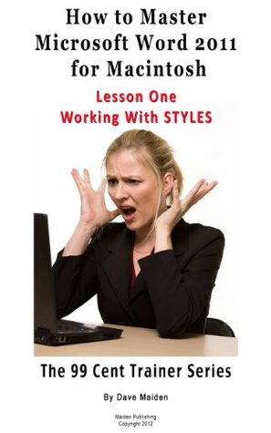 How to Master Microsoft Word 2011 for Macintosh - Lesson 1 - Styles (The 99 Cent Trainer) Dave Maiden
